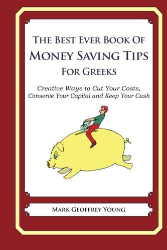 The Best Ever Book of Money Saving Tips for Greeks: Creative Ways to Cut Your Costs,  Conserve Your Capital And Keep Your Cash (Best Greek Jokes Ever)