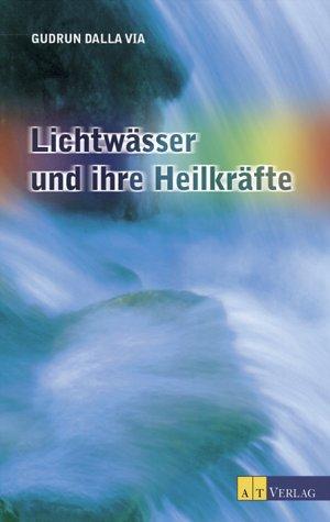 Lichtwässer und ihre Heilkräfte