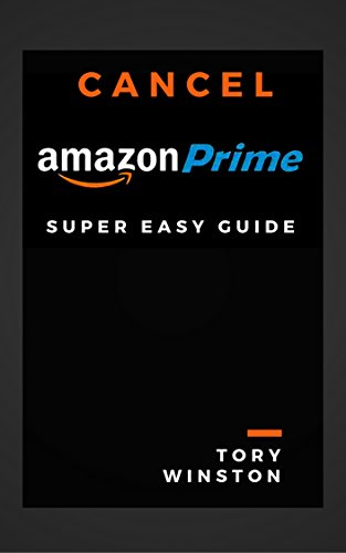 Super Easy Guide: Cancel Prime Membership Immediately: How to Stop Amazon Prime Membership in a Minute ()