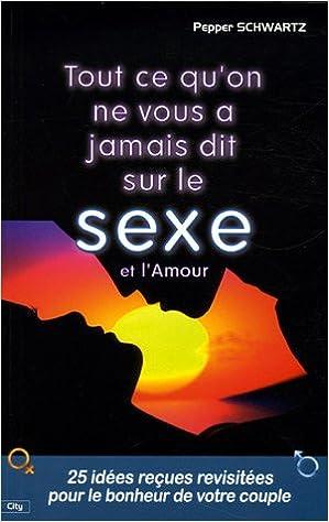 Livre gratuits Tout ce qu'on ne vous a jamais dit sur le sexe et l'amour : 25 idées reçues sur l'amour et le sexe revisitées et démontées pour améliorer vos relations de couple pdf ebook