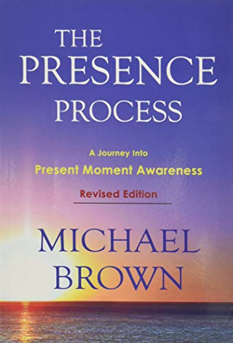 The Presence Process: A Journey Into Present Moment Awareness Paperback – June 22, 2010