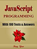 JAVASCRIPT: Programming, Learn Coding Fast! (With 100 Tests & Answers for Interview) Crash Course, Quick Start Guide, Tutorial Book with Hands-On Projects in Easy Steps! An Ultimate Beginner s Guide