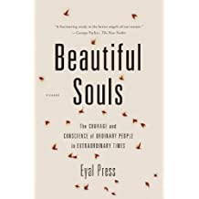 Beautiful Souls: The Courage and Conscience of Ordinary People in Extraordinary Times by Press, Eyal(February 5, 2013) Paperback