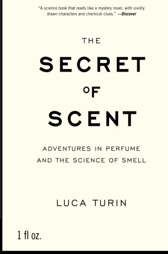 The Secret of Scent: Adventures in Perfume and the Science of ()