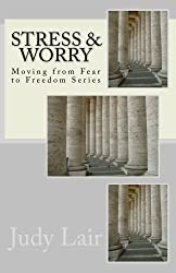 Stress & Worry: Moving from Fear to Freedom Series (Volume 1)