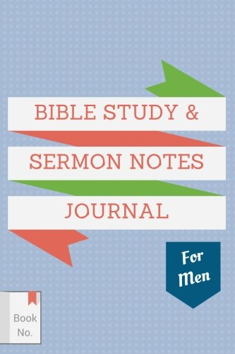 Bible Study & Sermon Notes Journal For Men: The Notebook for Adults to Write in, with Guided Outlines & Prompts for Journaling of Sermons, Sacred ... Design (Best Notebook Review - Journal Review Men's
