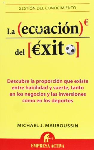 La ecuacion del exito (Gestion del Conocimiento) (Spanish Edition) [Michael Mauboussin] (Tapa Blanda)