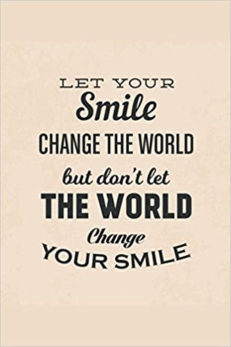 Buy Let Your Smile Change The World But Dont Let The World Change