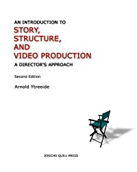 An Introduction To Story, Structure, And Video Production: A Director's Approach