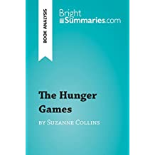The Hunger Games by Suzanne Collins (Book Analysis): Detailed Summary, Analysis and Reading Guide (BrightSummaries.com) (English Edition)