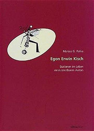 Egon Erwin Kisch. Stationen im Leben eines streitbaren Autors (Literatur in der Geschichte - Geschichte in der Literatur)