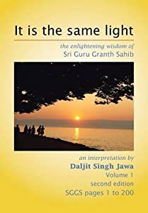 It Is the Same Light: The Enlightening Wisdom of Sri Guru Granth Sahib by Daljit Singh Jawa (2013-07-23)