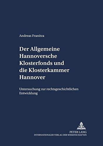 Read Online Der Allgemeine Hannoversche Klosterfonds und die Klosterkammer Hannover: Untersuchung zur rechtsgeschichtlichen Entwicklung (Schriften zum Staatskirchenrecht) (German Edition) ebook