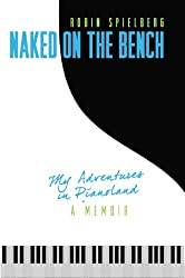 Naked on the Bench: My Adventures in Pianoland (English Edition)
