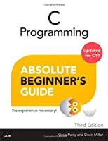 C Programming Absolute Beginner's Guide, 3rd Edition Front Cover