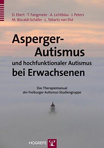 Asperger-Autismus und hochfunktionaler Autismus bei Erwachsenen: Ein Therapiemanual der Freiburger Autismus-Studiengruppe