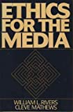 Ethics for the Media, Rivers, William L. and Mathews, Cleve, 0132905604