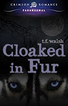 Cloaked in Fur (Wulfkin Legacy Book 2) by [Walsh, T.F.]