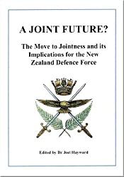 A Joint Future? The Move to Jointness and Its Implications for the New Zealand Defence Force