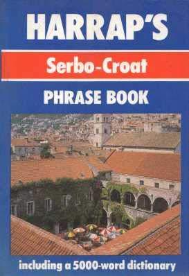 Harrap's Serbo-Croat Phrase Book (Phrase Books)...