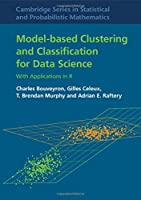 Model-Based Clustering and Classification for Data Science: With Applications in R (Cambridge Series in Statistical and Probabilistic Mathematics)