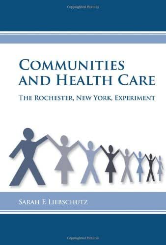 Communities and Health Care: The Rochester, New York, Experiment (Rochester Studies in Medical History)
