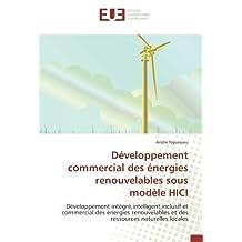 Développement commercial des énergies renouvelables sous modèle HICI: Développement intégré,intelligent,inclusif et commercial des énergies renouvelables et des ressources naturelles locales