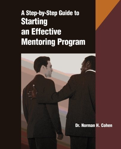 The Step-by-Step Guide to Starting an Effective Mentoring Program by Norman H. Cohen (2000-01-03)