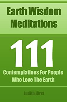 Earth Wisdom Meditations: 111 Contemplations For People Who Love The Earth by [Hirst, Judith]