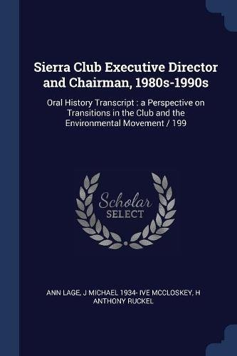 Sierra Club Executive Director and Chairman, 1980s-1990s: Oral History Transcript : a Perspective on Transitions in the Club and the Environmental Movement/199