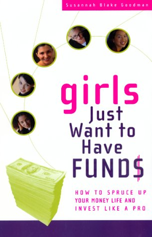 Girls Just Want to Have Funds: How to Spruce Up Your Money and Invest Like a Pro (Best D Series Mutual Funds)