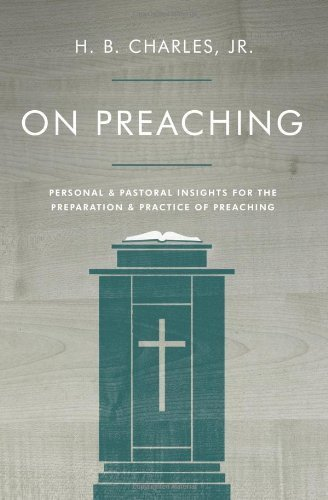 On Preaching: Personal & Pastoral Insights for the Preparation & Practice of Preaching by H.B. Charles Jr. (2014-05-01)