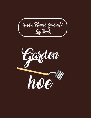 Planificador de jardín, diario & Log libro: Azada de jardín (: Vegetable & Flor diario, planificador de jardinería y libro...
