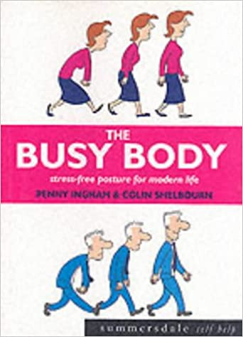 The Busy Body Stress Free Posture For Modern Life Summersdale Self Help Amazoncouk Penny Ingham Colin Shelbourn 9781840242256 Books
