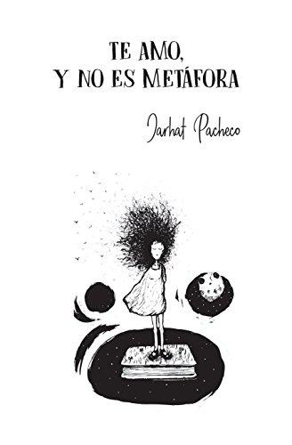 Te amo, y no es metafora (Spanish Edition) [Jarhat Pacheco] (Tapa Blanda)