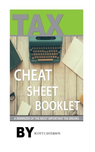 Tax Cheat Sheet Booklet: A Reminder of the Most Important Tax Breaks
