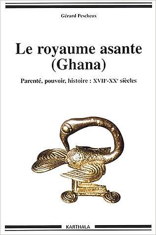 En ligne téléchargement gratuit Le Royaume Asante (Ghana) : Parenté - Pouvoir - Histoire : XVIIe-XXe siècles pdf