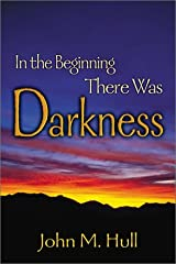 In the Beginning There Was Darkness: A Blind Person's Conversations with the Bible Paperback
