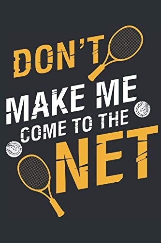 Don't make me come to the Net: A Notebook for Tennis Players and Enthausiasts