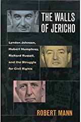 The Walls of Jericho : Lyndon Johnson, Hubert Humphrey, Richard Russell and the Struggle for Civil Rights Hardcover