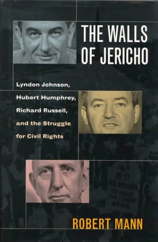 The Walls of Jericho : Lyndon Johnson, Hubert Humphrey, Richard Russell and the Struggle for Civil Rights