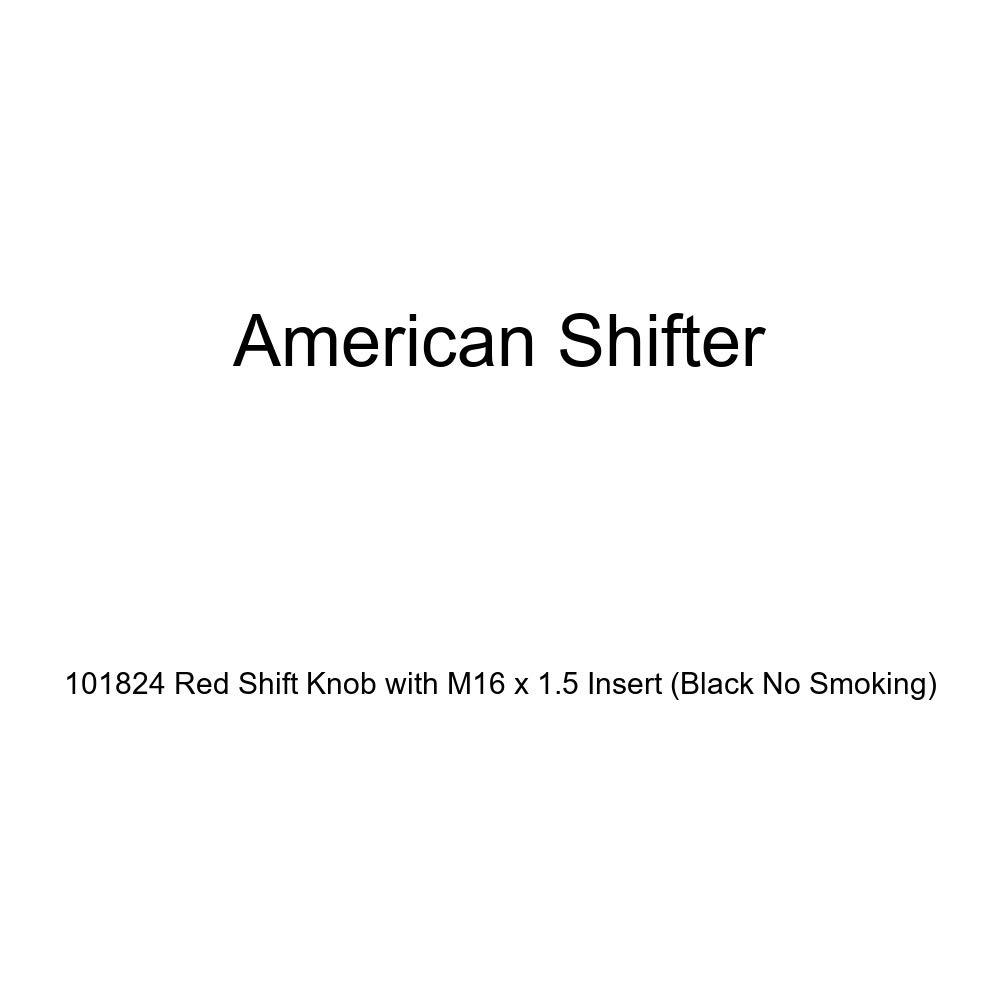 American Shifter 101824 Red Shift Knob with M16 x 1.5 Insert Black No Smoking