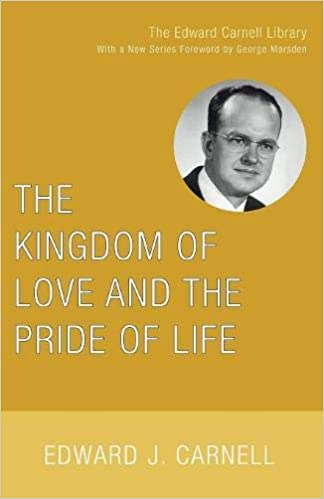 the kingdom of love and the pride of life edward carnell library