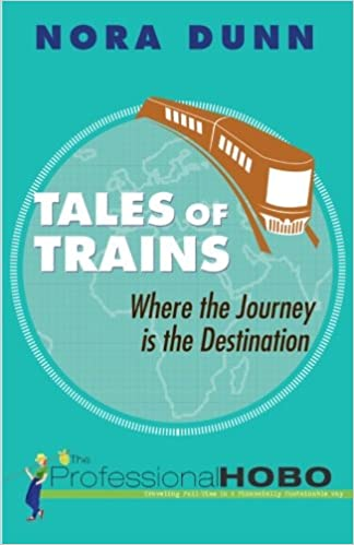 16ac386d9ea Tales of Trains: Where the Journey is the Destination: Nora Dunn, The  Professional Hobo: 9781500672461: Amazon.com: Books