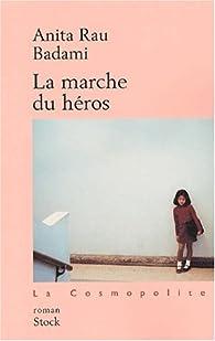 La Marche du héros par Anita Rau Badami