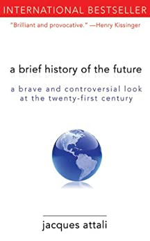 A Brief History of the Future: A Brave and Controversial Look at the Twenty-First Century de [Attali, Jacques]