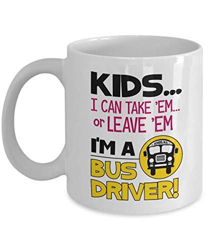 Kids... I Can Take 'Em Or Leave 'Em. I'm A Bus Driver Funny Quotes Coffee & Tea Gift Mug, Cup Supplies, Accessories & The Best Appreciation Gifts For Men & Women Preschool School Bus Drivers (11oz) -