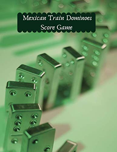 """Mexican Train Dominoes Score Game: Game Score Record Keeper Book, Scorekeeping Pads, Scoring Sheet, Indoor Games recorder Notebook Gifts for Friends, ... 8.5""""x11"""", 120 pages. (Dominoes Scorebook)"""
