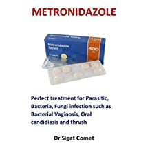 Metronidazole: Perfect treatment for Parasitic, Bacteria, Fungi infection such as Bacterial Vaginosis, Oral candidiasis and thrush