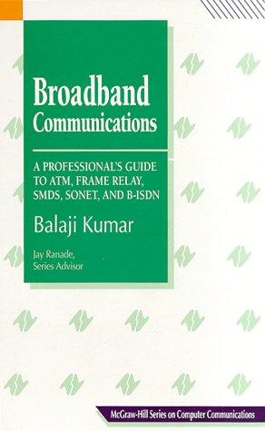 Broadband Communications: A Professional's Guide to Atm, Frame Relay, Smds, Sonet, and Bisbn (McGraw-Hill Series on Computer Communications) Atm Frame Relay